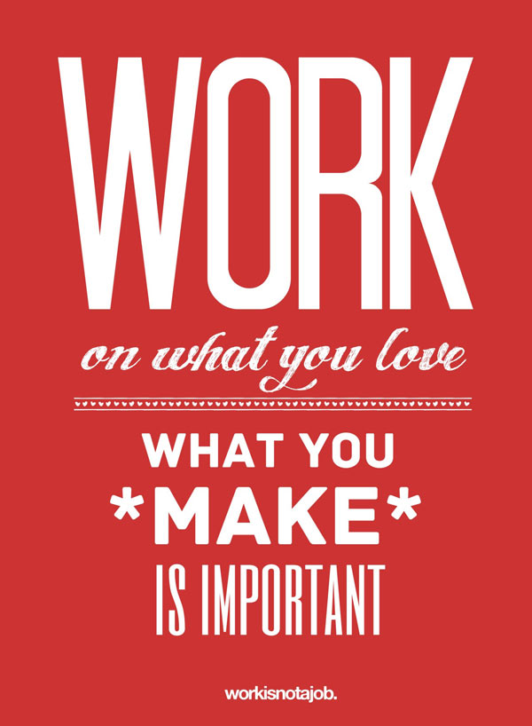 Posters With Quotes About Love : Love Your Job Typography Design Posters A Depiction Through Quotes